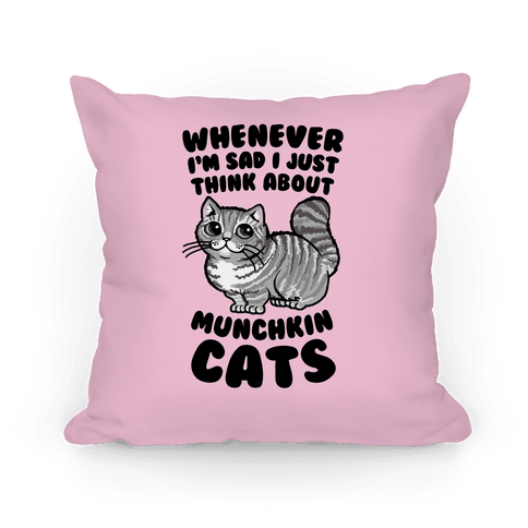 Whenever I'm Sad I Just Think About Munchkin Cats Pillow