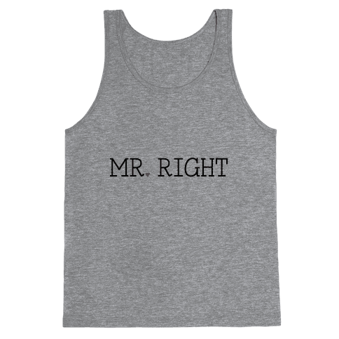 Mr. Right Tank Top