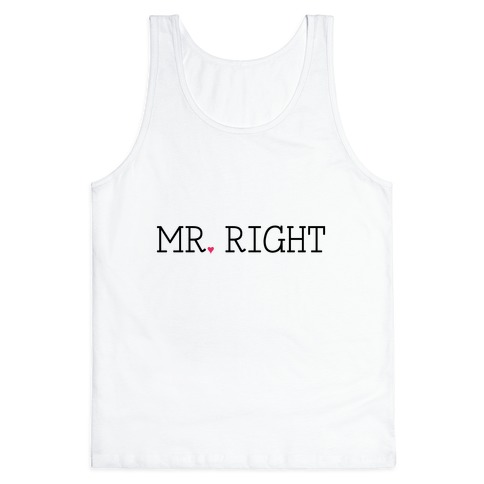Mr. Right Tank Top