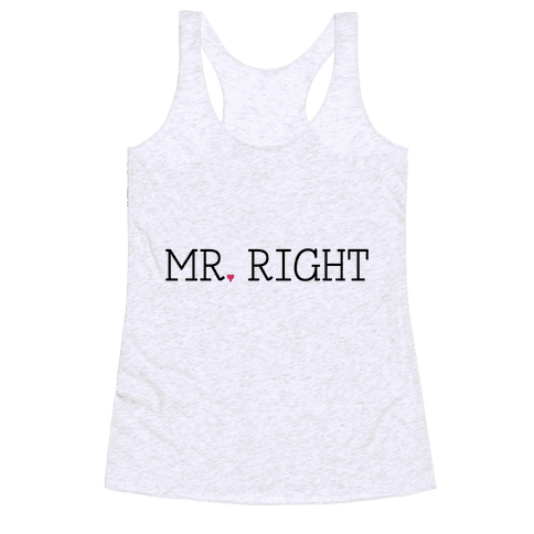 Mr. Right Racerback Tank Top