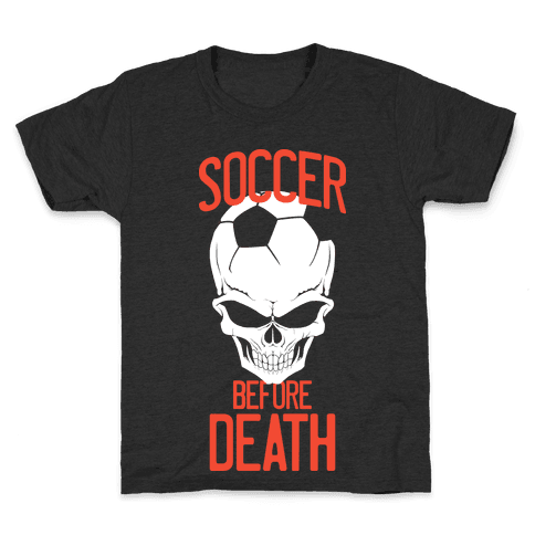 Soccer Before Death Kids T-Shirt