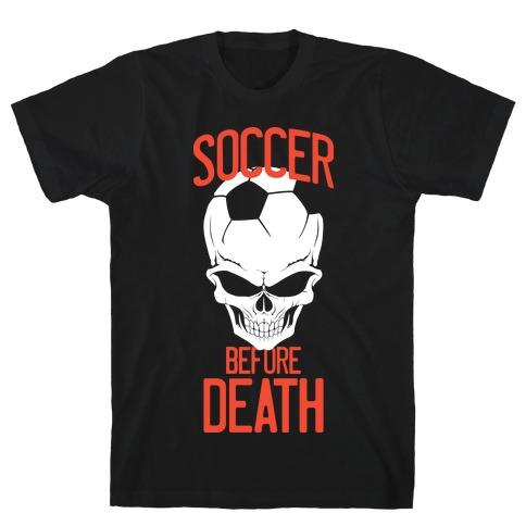 Soccer Before Death T-Shirt