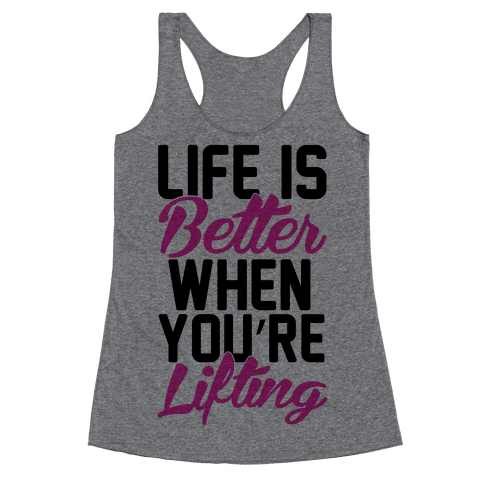 Life Is Better When You're Lifting Racerback Tank Top