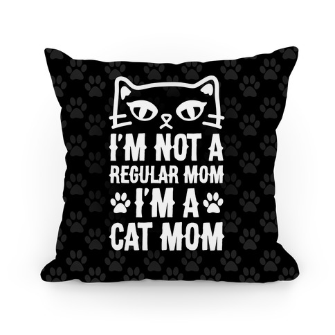 I'm Not A Regular Mom, I'm A Cat Mom Pillow