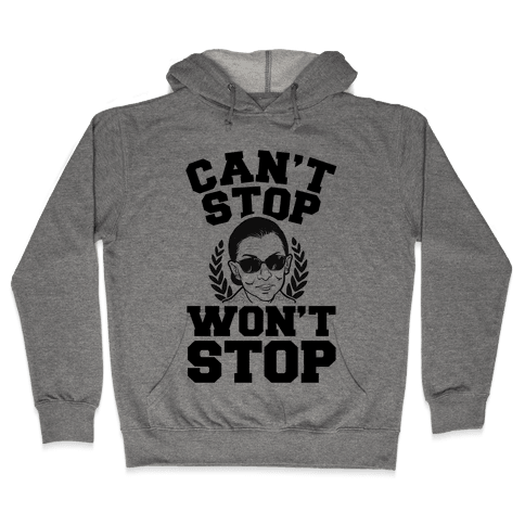 Ruth Bader Ginsburg Can't Stop, Won't Stop Hooded Sweatshirt