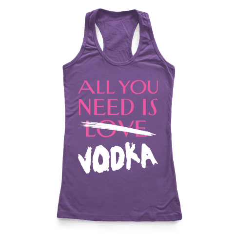 All You Need Is Vodka Racerback Tank Top