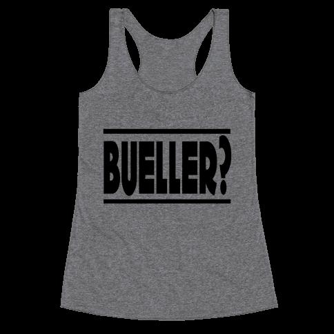 Bueller? Racerback Tank Top