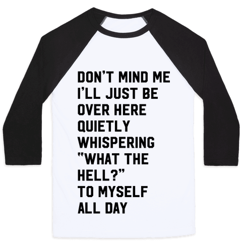 Quietly Whispering What The Hell To Myself All Day Baseball Tee