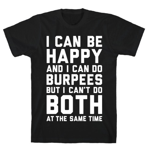 I Can Be Happy And I Can Do Burpees T-Shirt