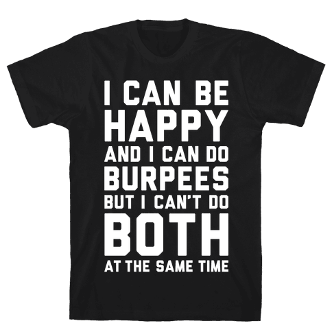 I Can Be Happy And I Can Do Burpees Mens/Unisex T-Shirt