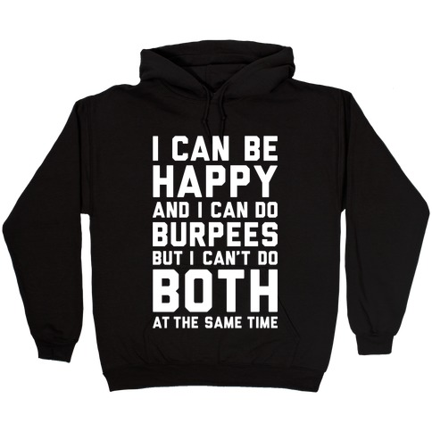 I Can Be Happy And I Can Do Burpees Hooded Sweatshirt
