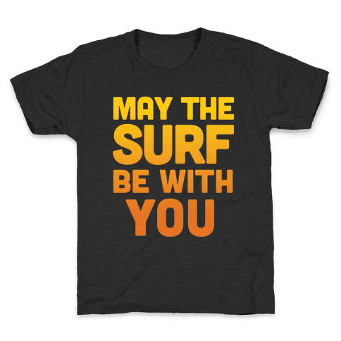 May The Surf Be With You Kids T-Shirt