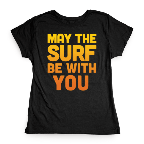 May The Surf Be With You Womens T-Shirt