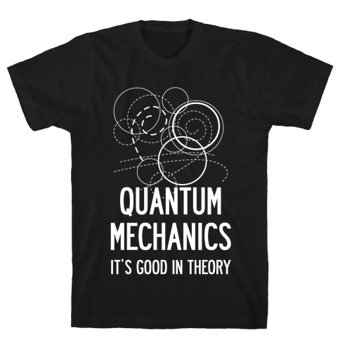 Quantum Mechanics In Theory T-Shirt