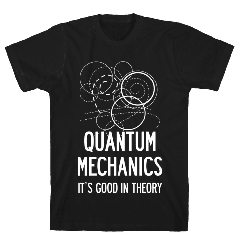 Quantum Mechanics In Theory Mens T-Shirt