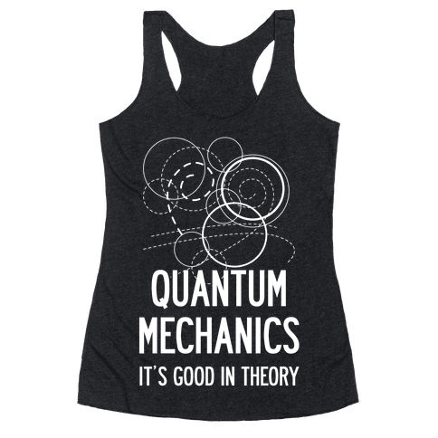 Quantum Mechanics In Theory Racerback Tank Top