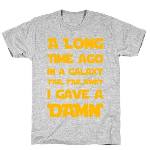 A Long Time Ago in a Galaxy Far Far Away, I Gave a Damn! T-Shirt
