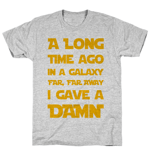 A Long Time Ago in a Galaxy Far Far Away, I Gave a Damn! Mens T-Shirt