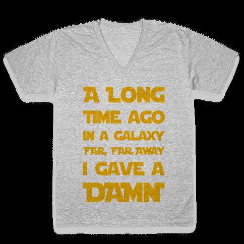 A Long Time Ago in a Galaxy Far Far Away, I Gave a Damn! V-Neck Tee Shirt