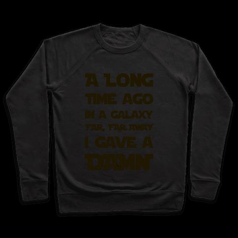 A Long Time Ago in a Galaxy Far Far Away, I Gave a Damn! Pullover