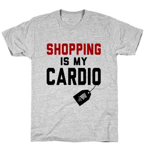 Shopping is My Cardio T-Shirt