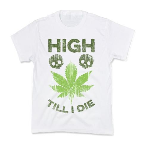 High Till I Die Kids T-Shirt