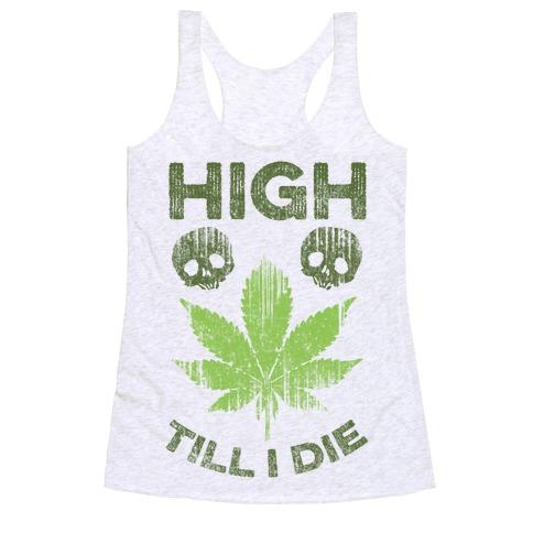 High Till I Die Racerback Tank Top
