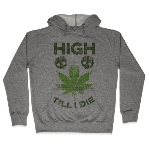 High Till I Die Hooded Sweatshirt