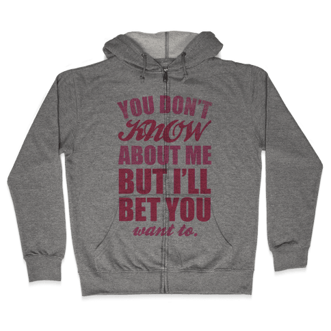 You Don't Know About Me (But I'll Bet You Want To) Zip Hoodie