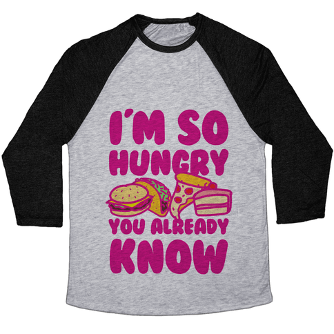 I'm so Hungry You Already Know Baseball Tee