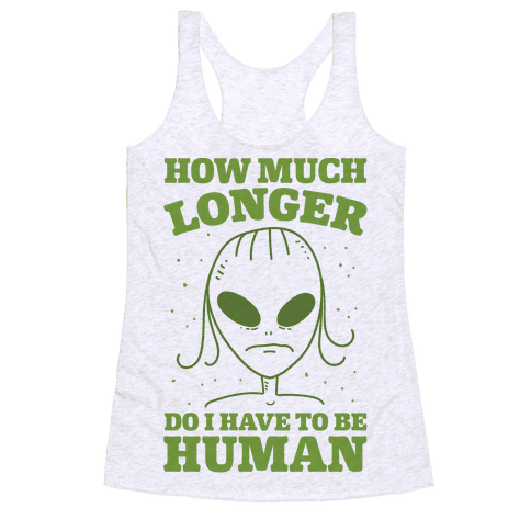 How Much Longer Do I Have To Be Human? Racerback Tank Top