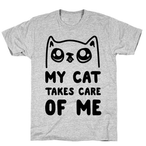 My Cat Takes Care Of Me T-Shirt