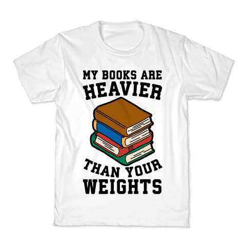 My Books Are Heavier Than Your Weights Kids T-Shirt