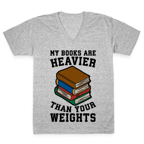 My Books Are Heavier Than Your Weights V-Neck Tee Shirt