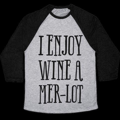 I Enjoy Wine A Mer-lot Baseball Tee