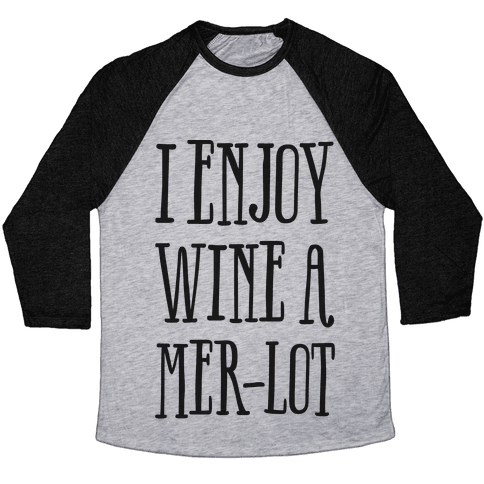 I Enjoy Wine A Mer-lot Baseball Tee