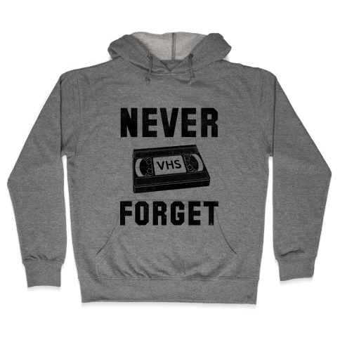 Never Forget (VHS) Hooded Sweatshirt