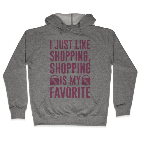 Shopping Is My Favorite Hooded Sweatshirt