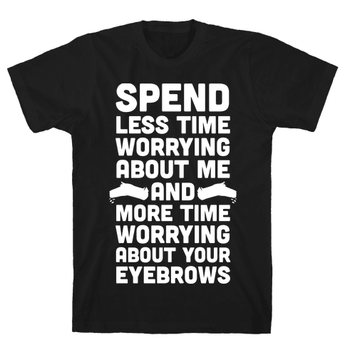 Spend Less Time Worrying About Me Mens T-Shirt
