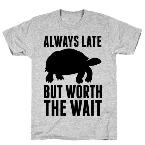 49afe5d4e Always Late But Worth The Wait T-Shirts | LookHUMAN