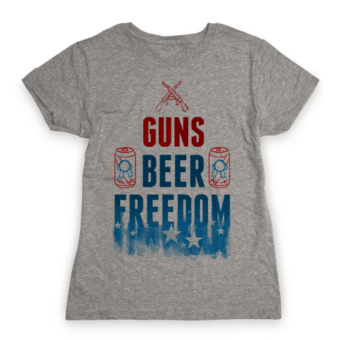 Guns, Beer, and Freedom Womens T-Shirt