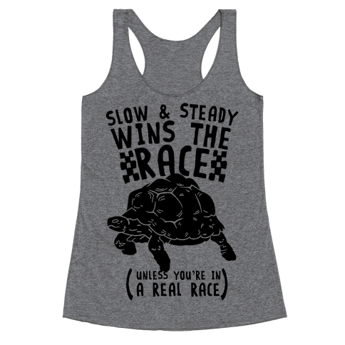 Slow & Steady Wins the Race Unless it's a Real Race Racerback Tank Top