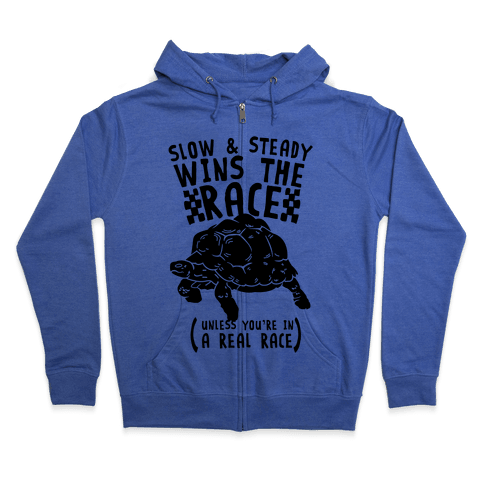 Slow & Steady Wins the Race Unless it's a Real Race Zip Hoodie