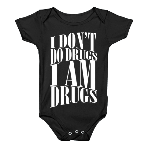 I Don't Do Drugs, I Am Drugs Baby Onesy