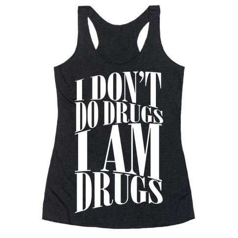 I Don't Do Drugs, I Am Drugs Racerback Tank Top