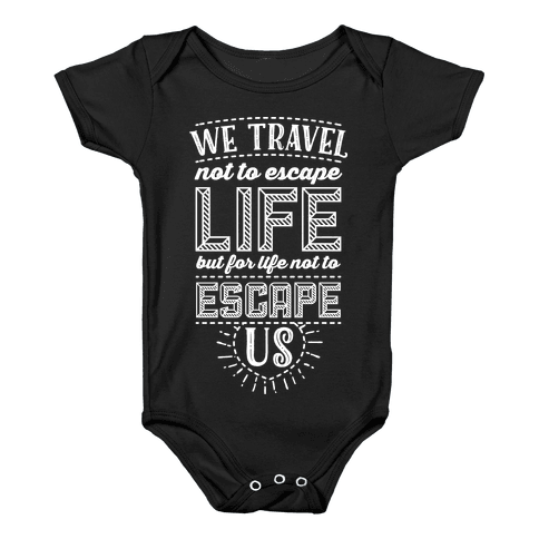 We Travel Not to Escape Life but for Life Not to Escape Us Baby Onesy