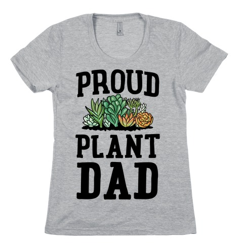 Proud Plant Dad Womens T-Shirt