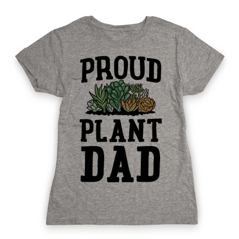 Proud Plant Dad Womens T-Shirt