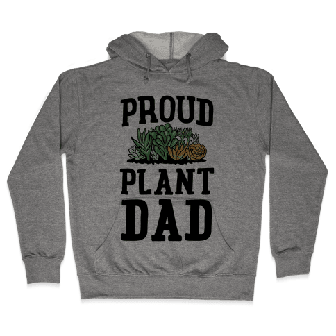 Proud Plant Dad Hooded Sweatshirt