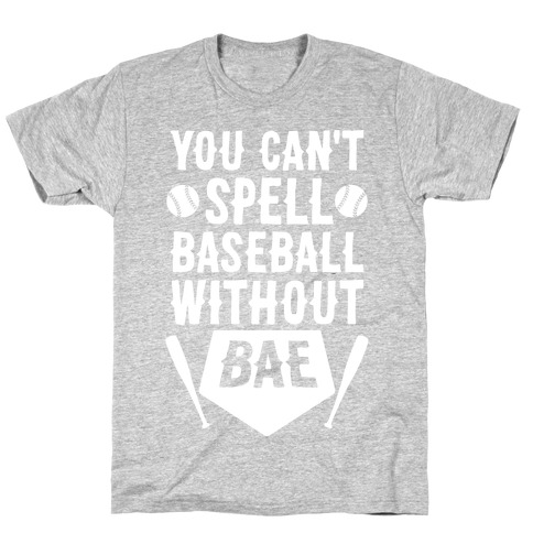 You Can't Spell Baseball Without BAE T-Shirt